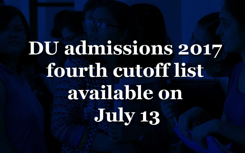 DU admissions 2017 fourth cutoff list available on Thursday, July 13